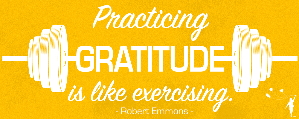 """Practicing gratitude is like exercising."""